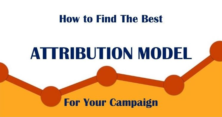 How to find the best attribution model